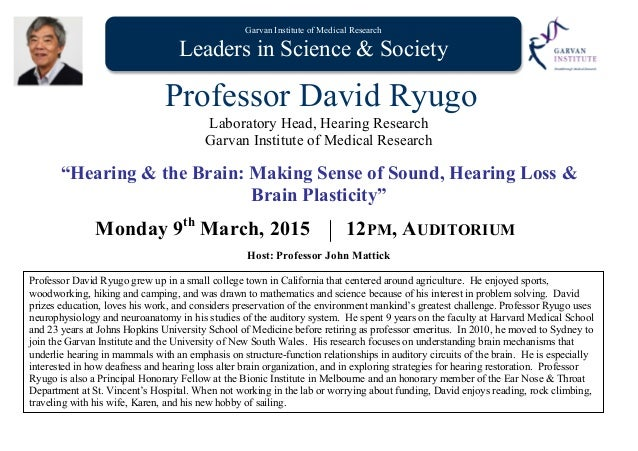 Garvan Institute of Medical Research Leaders in Science & Society Professor David Ryugo Laboratory Head, Hearing Research ...
