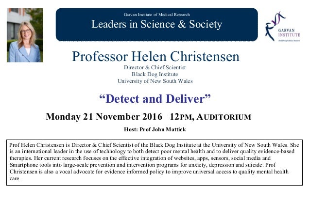 Garvan Institute of Medical Research Leaders in Science & Society Professor Helen Christensen Director & Chief Scientist B...