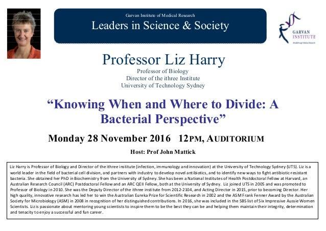 Garvan Institute of Medical Research Leaders in Science & Society Professor Liz Harry Professor of Biology Director of the...