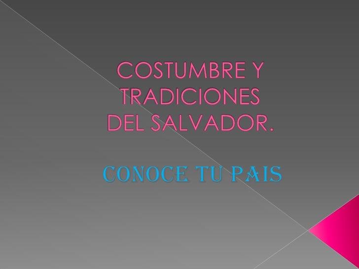 COSTUMBRE Y TRADICIONESDEL SALVADOR.<br />        CONOCE TU PAIS<br />