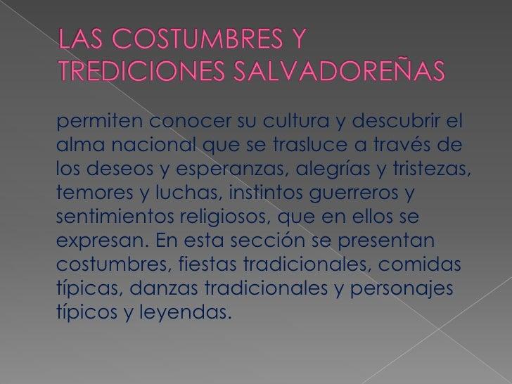 LAS COSTUMBRES Y TREDICIONES SALVADOREÑAS<br />    permiten conocer su cultura y descubrir el alma nacional que se trasluc...