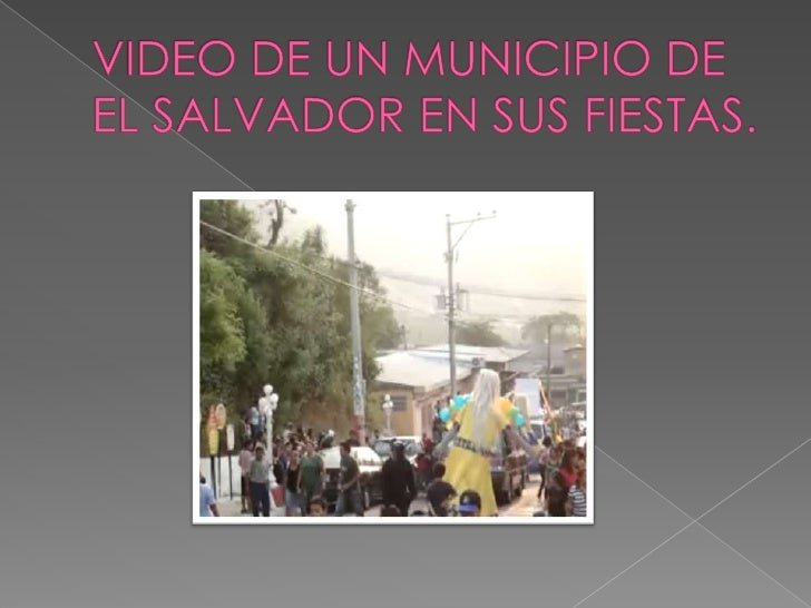 VIDEO DE UN MUNICIPIO DE EL SALVADOR EN SUS FIESTAS.<br />