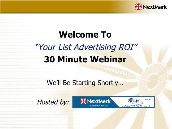 "<ul><li>Welcome To </li></ul><ul><li>"" Your List Advertising ROI"" </li></ul><ul><li>30 Minute Webinar </li></ul><ul><li>We..."