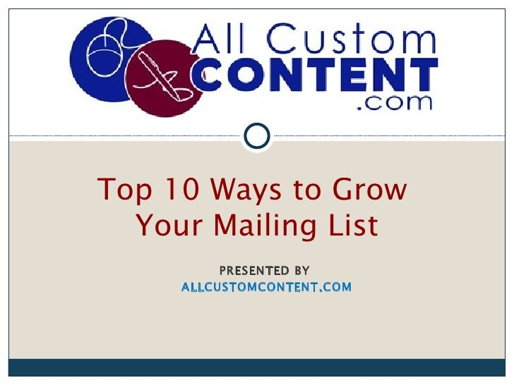 Top 10 Ways to Grow  Your Mailing List          PRESENTED BY     ALLCUSTOMCONTENT.COM