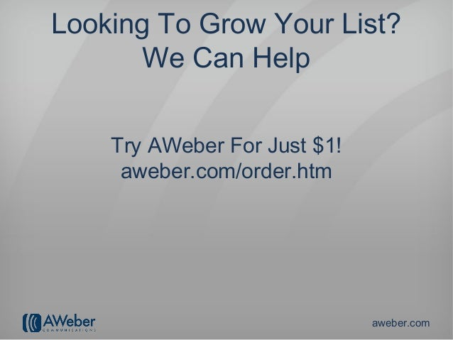 Looking To Grow Your List?       We Can Help    Try AWeber For Just $1!     aweber.com/order.htm                          ...