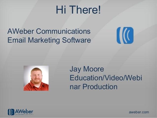 Hi There!AWeber CommunicationsEmail Marketing Software                 Jay Moore                 Education/Video/Webi     ...