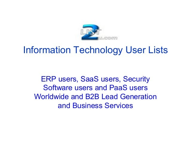 Information Technology User Lists ERP users, SaaS users, Security Software users and PaaS users Worldwide and B2B Lead Gen...