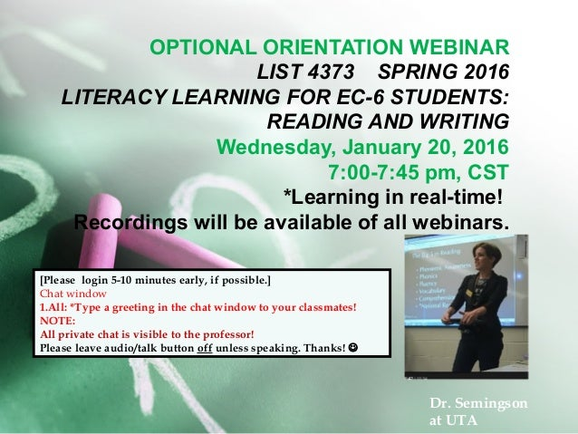 OPTIONAL ORIENTATION WEBINAR LIST 4373 SPRING 2016 LITERACY LEARNING FOR EC-6 STUDENTS: READING AND WRITING Wednesday, Jan...