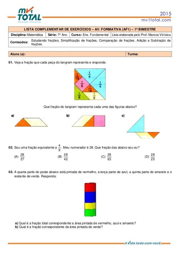 LISTA COMPLEMENTAR DE EXERCÍCIOS Disciplina: Matemática Série: 7º Ano Conteúdos: Estudando frações, Simplificação de fraçõ...