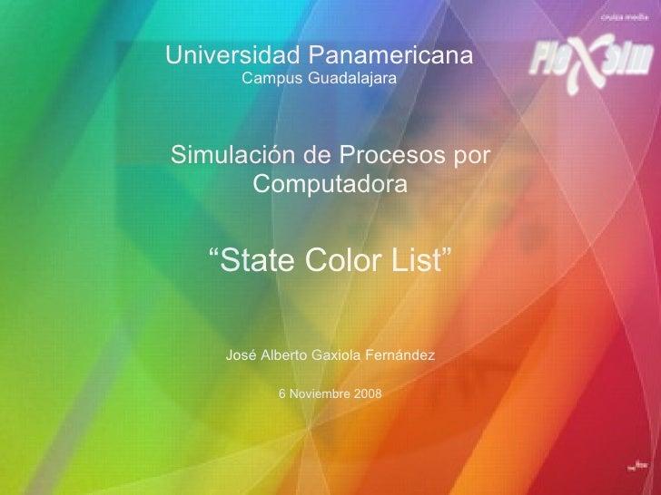 """Universidad Panamericana Campus Guadalajara Simulación de Procesos por Computadora """" State Color List"""" José Alberto Gaxiol..."""