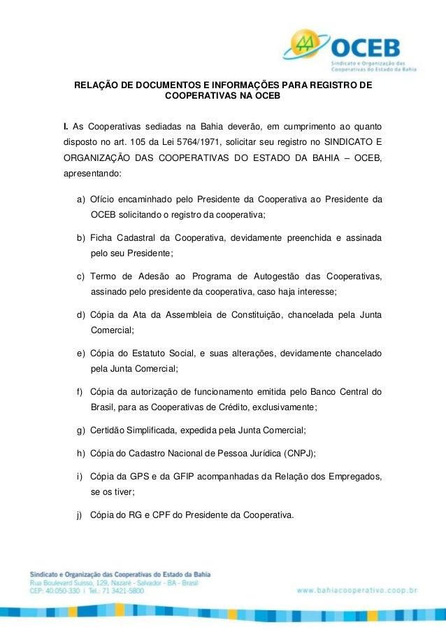 RELAÇÃO DE DOCUMENTOS E INFORMAÇÕES PARA REGISTRO DE COOPERATIVAS NA OCEB I. As Cooperativas sediadas na Bahia deverão, em...