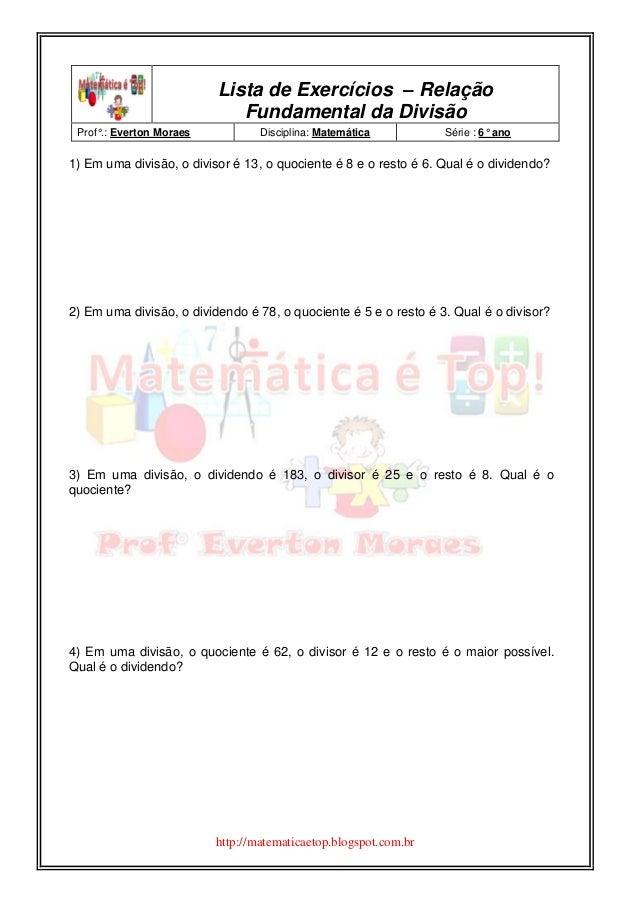 http://matematicaetop.blogspot.com.br Lista de Exercícios – Relação Fundamental da Divisão Prof°.: Everton Moraes Discipli...