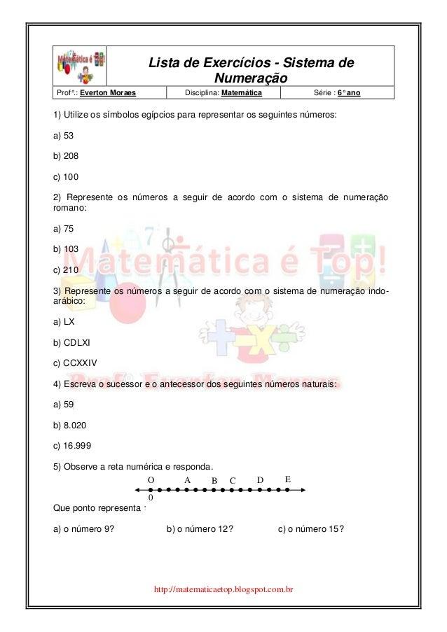 http://matematicaetop.blogspot.com.br Lista de Exercícios - Sistema de Numeração Prof°.: Everton Moraes Disciplina: Matemá...