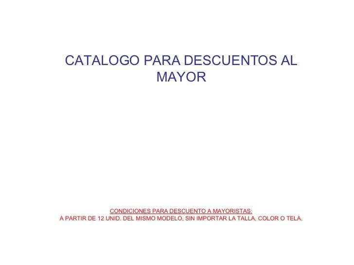 CONDICIONES PARA DESCUENTO A MAYORISTAS: A PARTIR DE 12 UNID. DEL MISMO MODELO, SIN IMPORTAR LA TALLA, COLOR O TELA. CATAL...