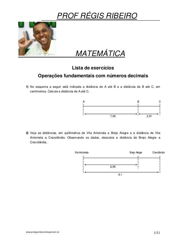 www.proregisribeiro.blospot.com.br 1/11 Lista de exercícios Operações fundamentais com números decimais 1) No esquema a se...