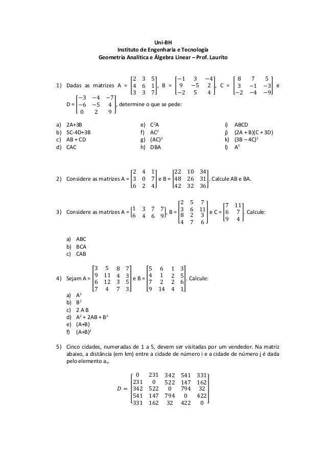 Uni-BH Instituto de Engenharia e Tecnologia Geometria Analítica e Álgebra Linear – Prof. Laurito 1) Dadas as matrizes A = ...