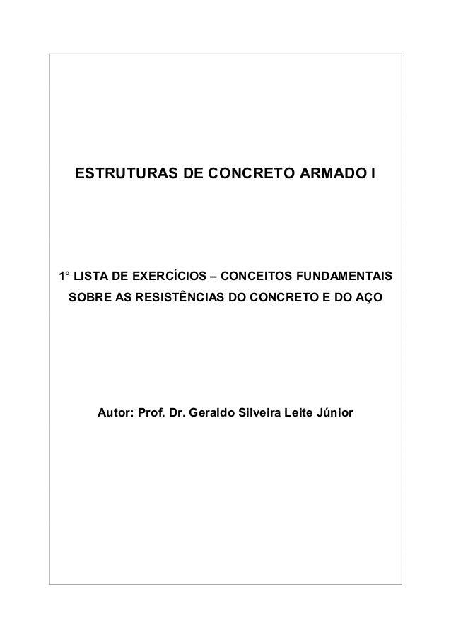 ESTRUTURAS DE CONCRETO ARMADO I 1° LISTA DE EXERCÍCIOS – CONCEITOS FUNDAMENTAIS SOBRE AS RESISTÊNCIAS DO CONCRETO E DO AÇO...