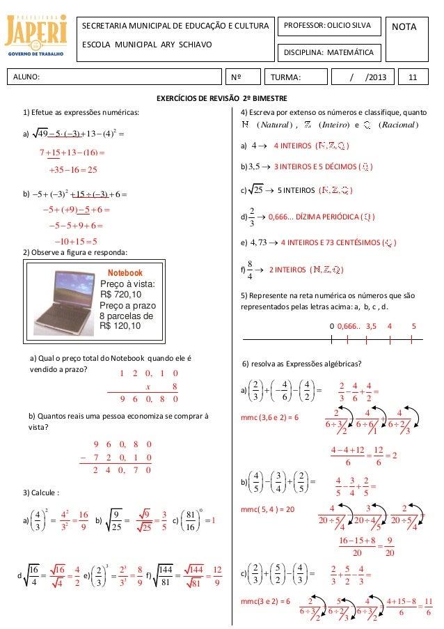 EXERCÍCIOS DE REVISÃO 2º BIMESTRE 1) Efetue as expressões numéricas: a) 2 49 5 ( 3) 13 (4)      b) 2 5 ( 3) 15 ( 3) ...