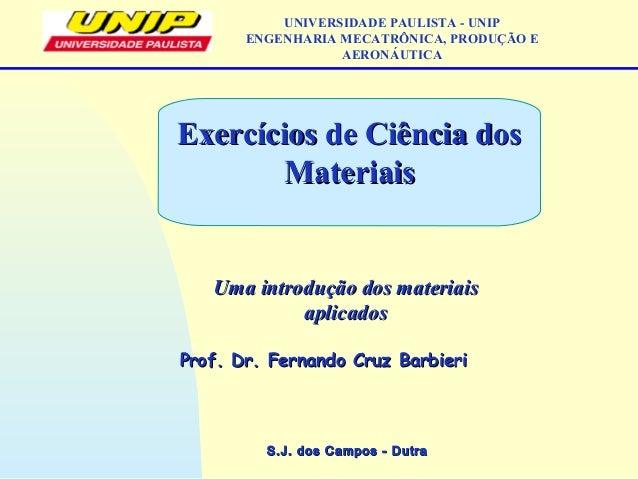 S.J. dos Campos - DutraS.J. dos Campos - Dutra Uma introdução dos materiaisUma introdução dos materiais aplicadosaplicados...