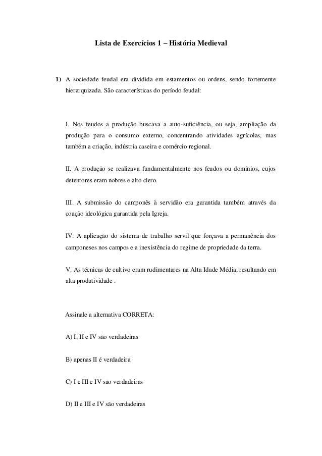 Lista de Exercícios 1 – História Medieval 1) A sociedade feudal era dividida em estamentos ou ordens, sendo fortemente hie...