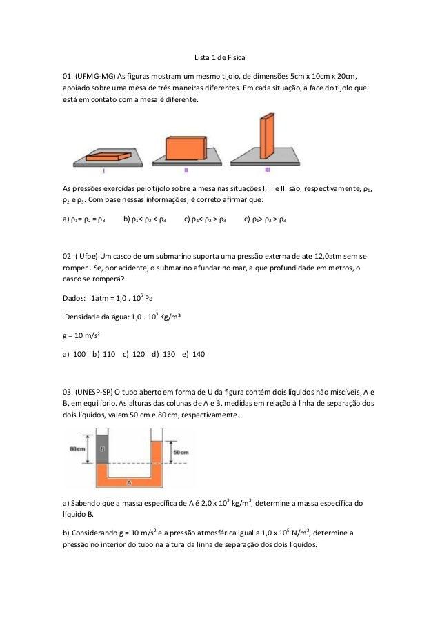 Lista 1 de Física 01. (UFMG-MG) As figuras mostram um mesmo tijolo, de dimensões 5cm x 10cm x 20cm, apoiado sobre uma mesa...