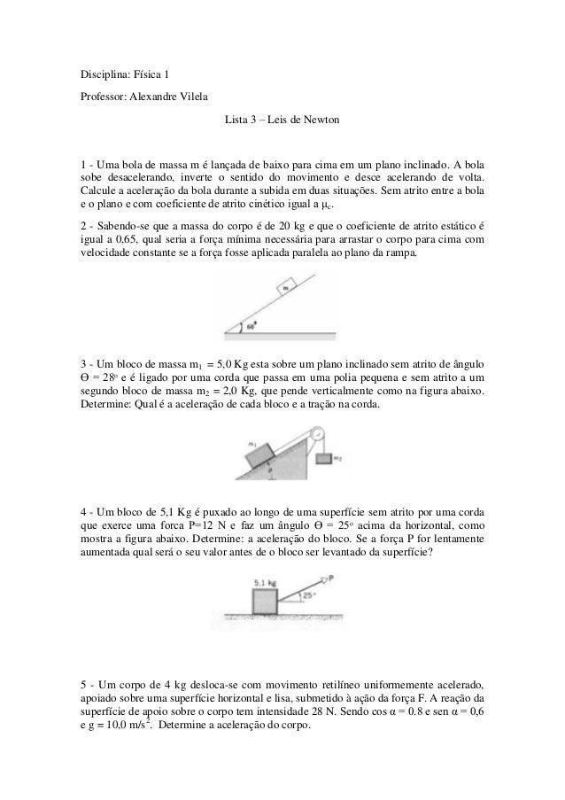 Disciplina: Física 1 Professor: Alexandre Vilela Lista 3 – Leis de Newton 1 - Uma bola de massa m é lançada de baixo para ...