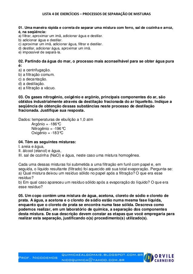 LISTA 4 DE EXERCÍCIOS – PROCESSOS DE SEPARAÇÃO DE MISTURAS 01. Uma maneira rápida e correta de separar uma mistura com fer...