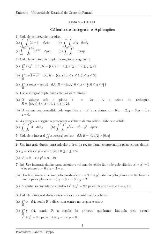 Unioeste - Universidade Estadual do Oeste do Paran´a Lista 9 - CDI II C´alculo de Integrais e Aplica¸c˜oes 1. Calcule as i...
