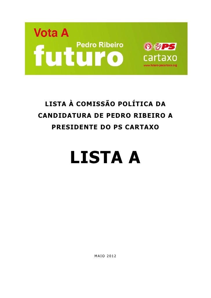 LISTA À COMISSÃO POLÍTICA DACANDIDATURA DE PEDRO RIBEIRO A   PRESIDENTE DO PS CARTAXO       LISTA A            MAIO 2012