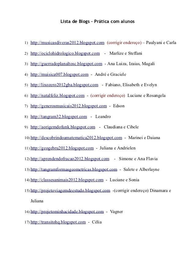 Lista de Blogs – Prática com alunos1) http://musicasdiveras2012.blogspot.com (corrigir endereço) – Paulyani e Carla2) http...