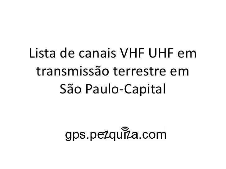 Lista de canais VHF UHF em transmissão terrestre em      São Paulo-Capital