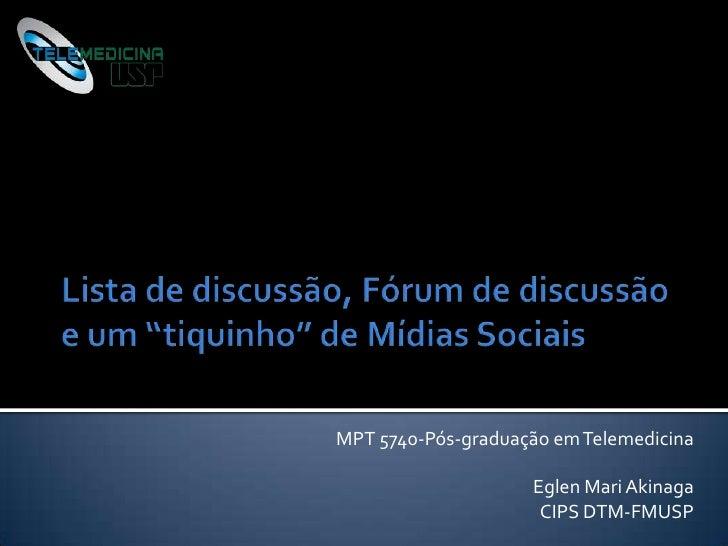 """Lista de discussão, Fórum de discussãoe um """"tiquinho"""" de Mídias Sociais<br />MPT 5740-Pós-graduação em Telemedicina<br />E..."""