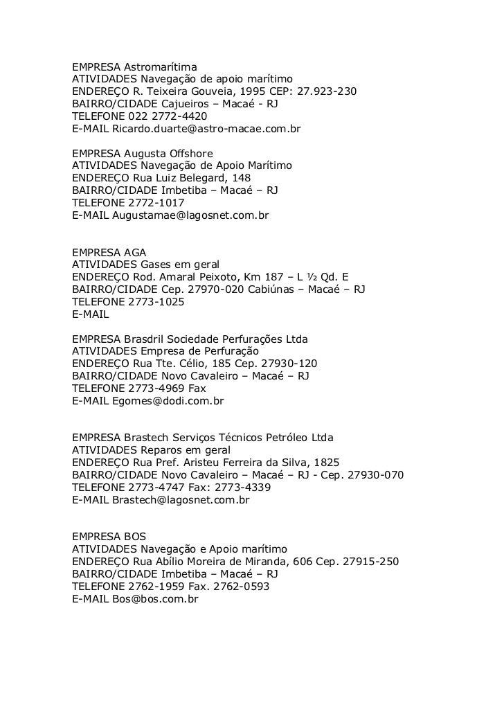 EMPRESA AstromarítimaATIVIDADES Navegação de apoio marítimoENDEREÇO R. Teixeira Gouveia, 1995 CEP: 27.923-230BAIRRO/CIDADE...