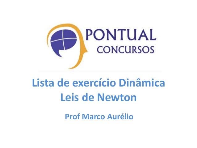 Lista de exercício Dinâmica Leis de Newton Prof Marco Aurélio