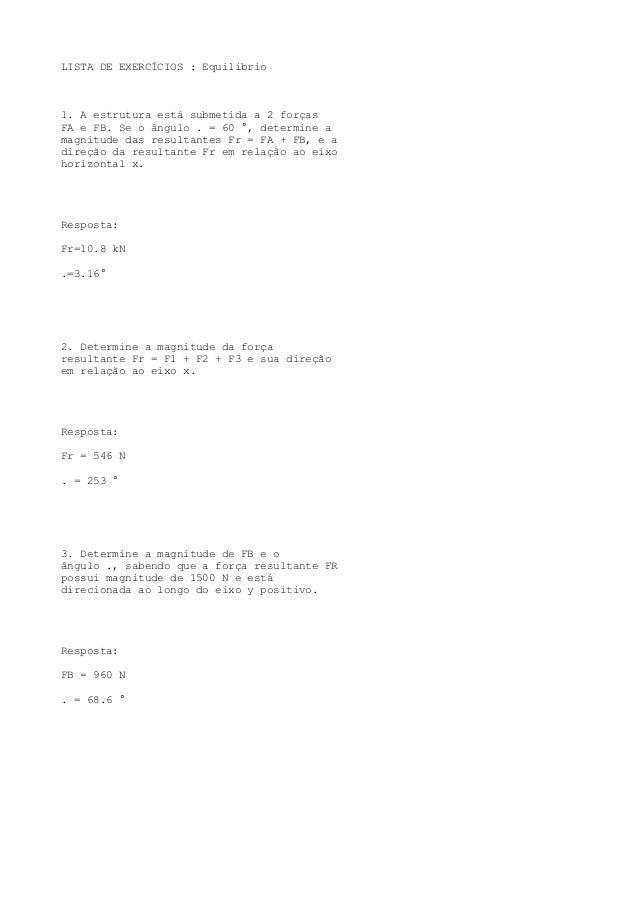 LISTA DE EXERCÍCIOS : Equilíbrio 1. A estrutura está submetida a 2 forças FA e FB. Se o ângulo . = 60 °, determine a magni...