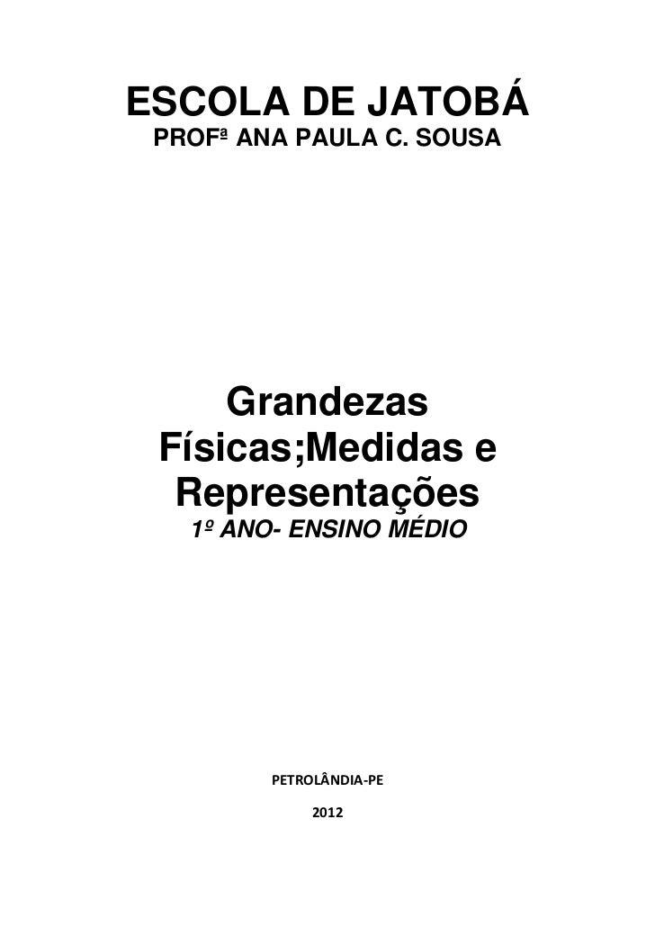 ESCOLA DE JATOBÁ PROFª ANA PAULA C. SOUSA     Grandezas Físicas;Medidas e  Representações   1º ANO- ENSINO MÉDIO         P...