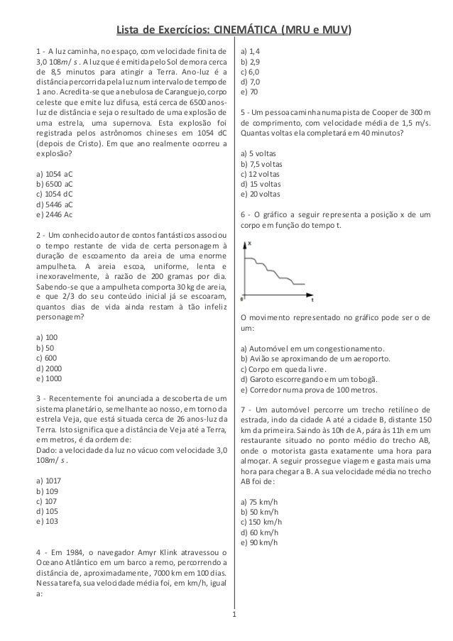 Lista de Exercícios: CINEMÁTICA (MRU e MUV)  1  1 - A luz caminha, no espaço, com velocidade finita de  3,0 108m/ s . A lu...