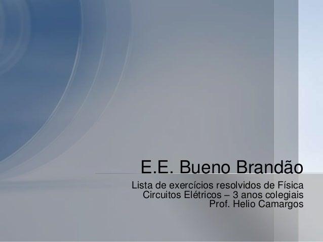 Lista de exercícios resolvidos de Física Circuitos Elétricos – 3 anos colegiais Prof. Helio Camargos E.E. Bueno Brandão