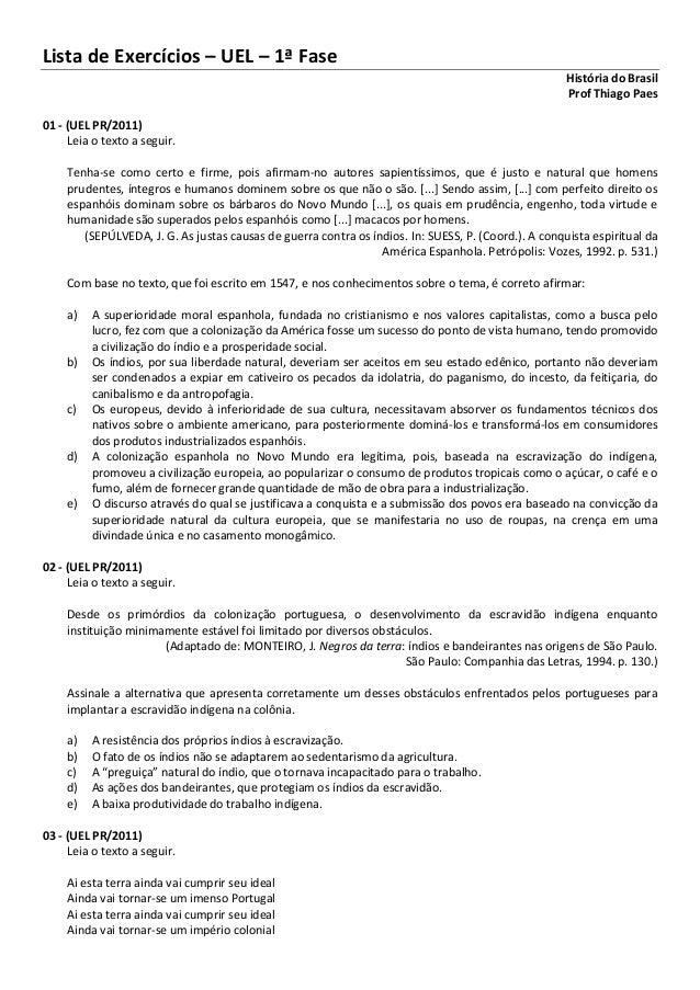 Lista de Exercícios – UEL – 1ª Fase História do Brasil Prof Thiago Paes 01 - (UEL PR/2011) Leia o texto a seguir. Tenha-se...
