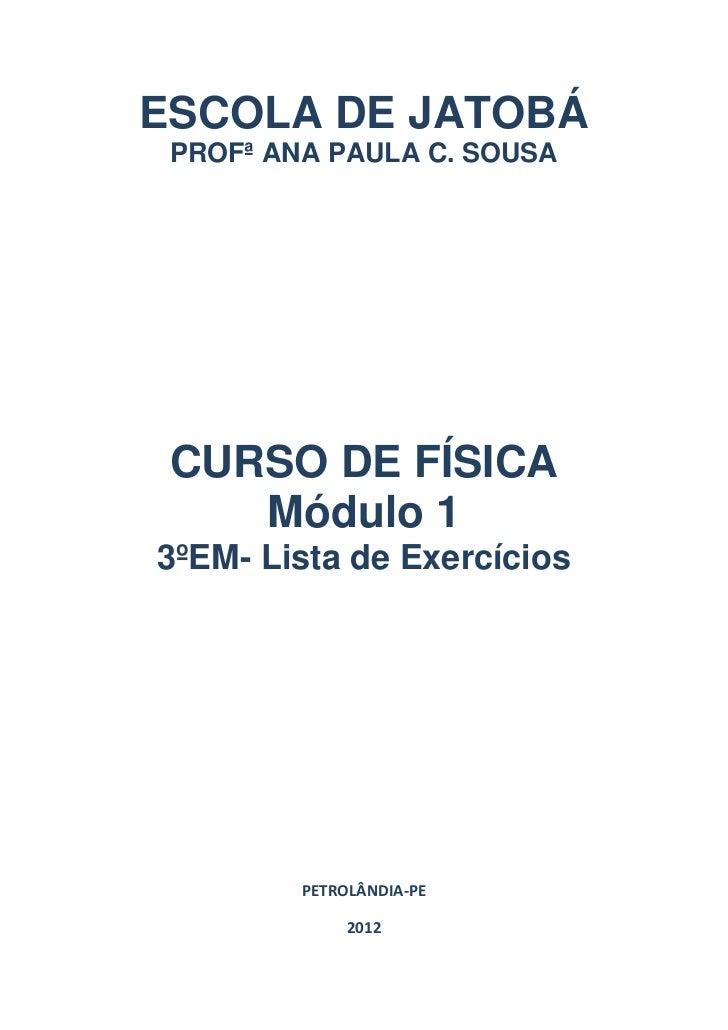 ESCOLA DE JATOBÁ PROFª ANA PAULA C. SOUSA CURSO DE FÍSICA    Módulo 13ºEM- Lista de Exercícios         PETROLÂNDIA-PE     ...