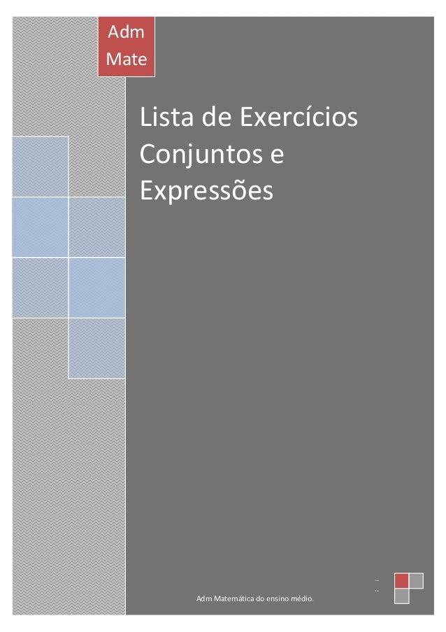 Lista de ExercíciosConjuntos eExpressõesAdmMatemática doensinomédio.....Adm Matemática do ensino médio.