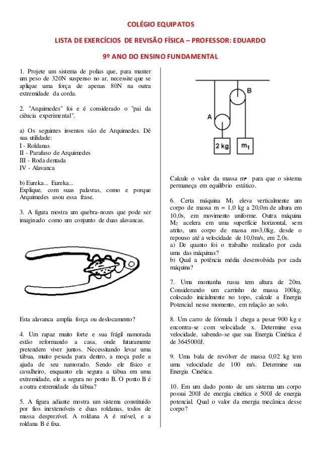 COLÉGIO EQUIPATOS LISTA DE EXERCÍCIOS DE REVISÃO FÍSICA – PROFESSOR: EDUARDO 9º ANO DO ENSINO FUNDAMENTAL 1. Projete um si...