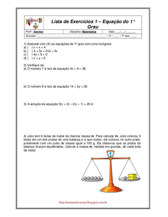http://matematicaetop.blogspot.com.br Lista de Exercícios 1 – Equação do 1° Grau Profª.: Everton Disciplina: Matemática Da...