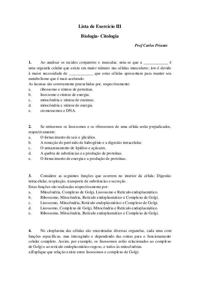 Lista de Exercício III Biologia- Citologia Prof Carlos Priante 1. Ao analisar os tecidos conjuntivo e muscular, nota-se qu...