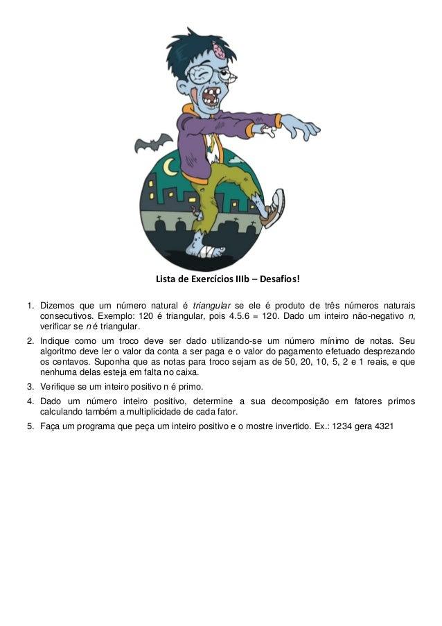 Lista de Exercícios IIIb – Desafios! 1. Dizemos que um número natural é triangular se ele é produto de três números natura...