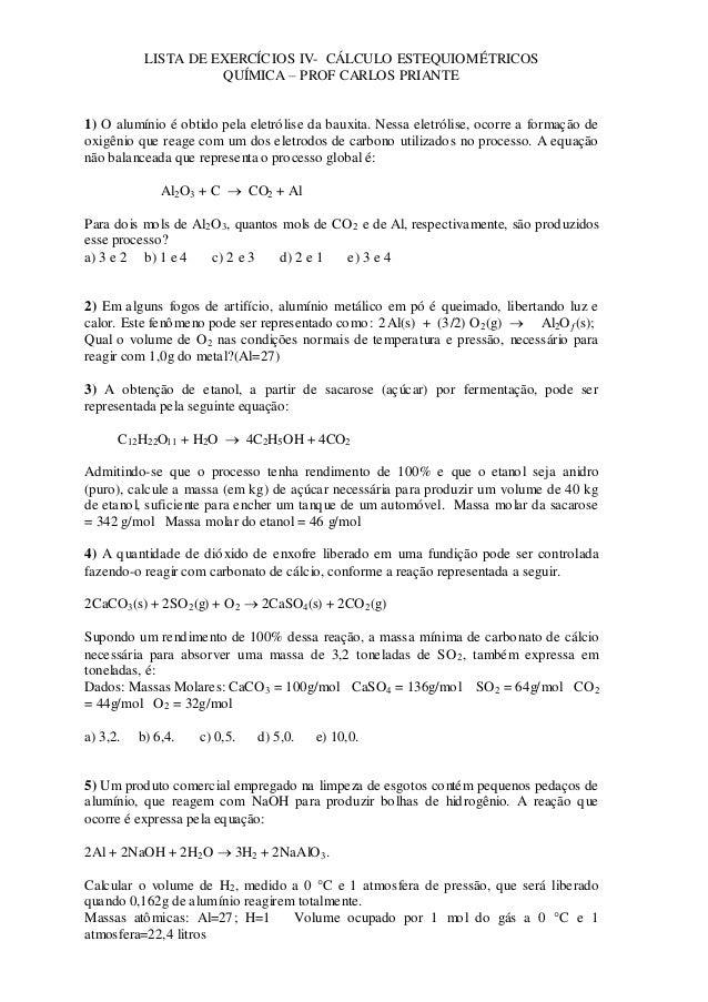 LISTA DE EXERCÍCIOS IV- CÁLCULO ESTEQUIOMÉTRICOS QUÍMICA – PROF CARLOS PRIANTE 1) O alumínio é obtido pela eletrólise da b...