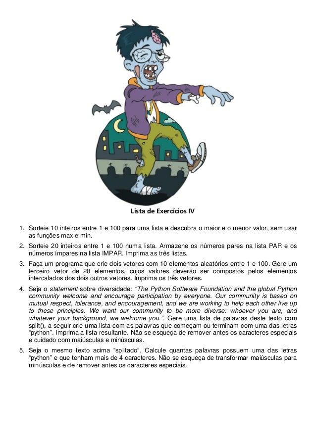 Lista de Exercícios IV 1. Sorteie 10 inteiros entre 1 e 100 para uma lista e descubra o maior e o menor valor, sem usar as...