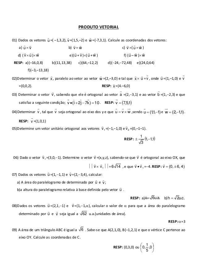 PRODUTO VETORIAL  01) Dados os vetores u   =( –1,3,2),v   =(1,5,–2) e w   =(-7,3,1). Calcule as coordenadas dos vetores...