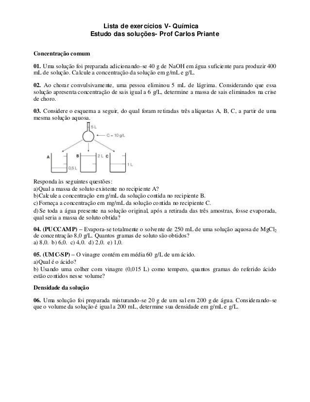 Lista de exercícios V- Química Estudo das soluções- Prof Carlos Priante Concentração comum 01. Uma solução foi preparada a...