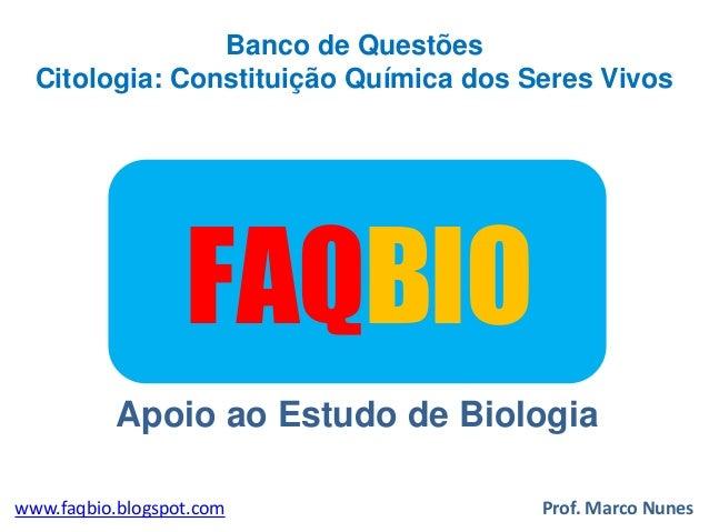 Banco de Questões Citologia: Constituição Química dos Seres Vivos  FAQBIO Apoio ao Estudo de Biologia www.faqbio.blogspot....